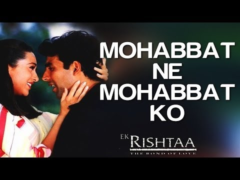 Mohabbat Ne Mohabbat Ko - Ek Rishtaa | Akshay Kumar & Karisma Kapoor | Udit Narayan & Alka Yagnik video