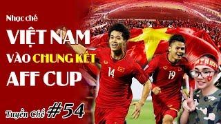 [Tuyền chế #54] NHẠC CHẾ CHÚC MỪNG TUYỂN VIỆT NAM VÀO CHUNG KẾT AFF CUP 2018