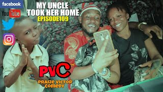 MY  UNCLE TOOK HER HOME🤣😂😁 [Episode 109] (PRAIZE  VICTOR COMEDY)