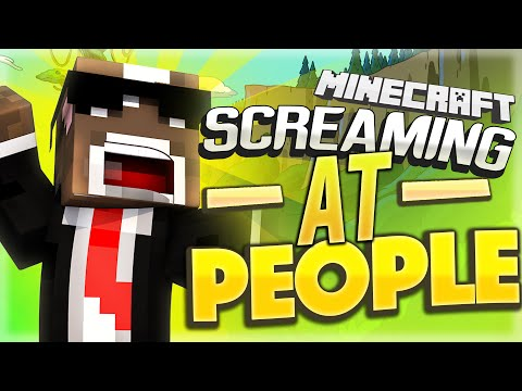 SCREAMING AT PEOPLE ( Minecraft Funny Videos & Moments )