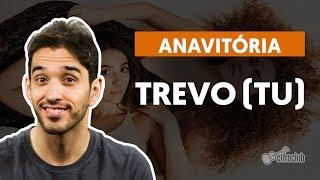 Ouça Trevo Tu part Tiago Iorc - Anavitória aula de violão