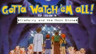 Gotta Watch'em All - Episode 6 - Clefairy and the Moon Stone
