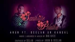 Santhithe Poluthe (Singles) - Arun Ft Seelan Un Kangal (2015 Malaysian Tamil Song)
