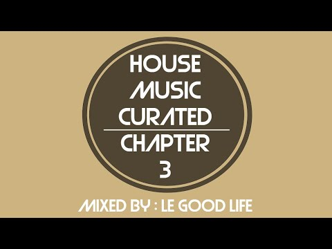 [Live Recording] House Music Curated - Chapter 3, Mixed By Le Good Life (April 2017)