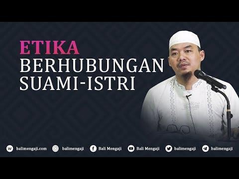 Etika Berhubungan Suami Istri - Ustadz Djazuli Ruhan Basyir, Lc