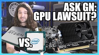 Ask GN 88: GPU Lawsuit? AMD Forced Intel Response?