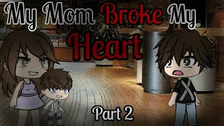 My Mom Broke My Heart *part 2* |GLMM| Gacha Life Mini Movie