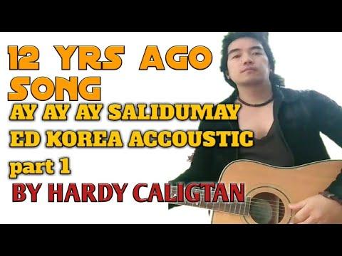 IGOROT SONG...AY AY AY SALIDOMAY ED KOREA BY: HARDY(verse1)