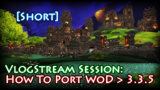Vlogstream - How to Convert WoD Map to 3.3.5a - Short Video Session.