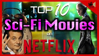 TOP 10 BEST SCI FI MOVIES ON NETFLIX NOW !!