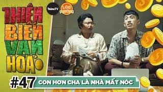 Thiên Biến Vạn Hóa Tập 47 | CON HƠN CHA LÀ NHÀ MẤT NÓC | Phim Hài 2018