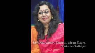 Dipshikha Chatterjee - Tu Jahan Jahan Chalega Mera Saaya