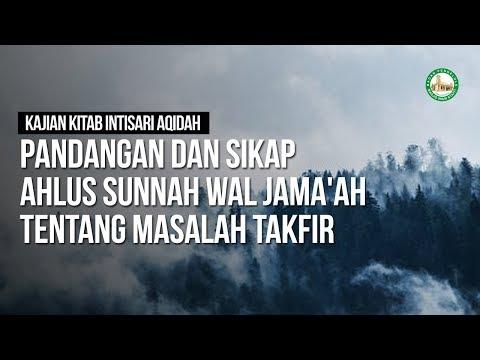 Pandangan dan Sikap Ahlus Sunnah Wal Jama'ah Tentang Masalah Takfir - Ustadz Khairullah Anwar Luthfi