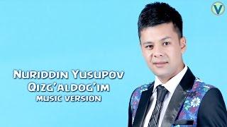 Nuriddin Yusupov - Qizg'aldog'im | Нуриддин Юсупов - Кизгалдогим (music version) 2016