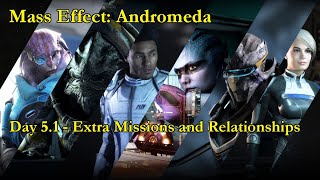 LIVE! Mass Effect : Andromeda - Day 5.1 - Extra missions and relationships.