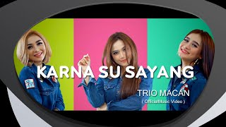 Trio Macan Karna Su Sayang Remix Version Official Music Audio