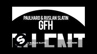 Paulhard & Ruslan Slatin - GFH (Original Mix)