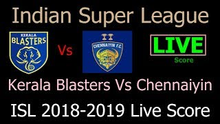 ISL Live Score 2019. Kerala Blasters Vs Chennaiyin FC Indian Super League Live Score Today Match