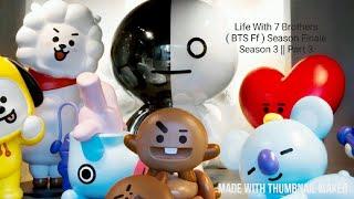 Life With 7 Brothers [ BTS Stuff ] Ep.5 Pt.3 Season 3 ☆ Season Finale ☆