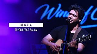 KI JAALA - TAPOSH FEAT. BALAM : ROBI YONDER MUSIC WIND OF CHANGE [ PS:02 ]