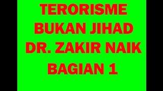 TERORISME BUKAN JIHAD , DR  ZAKIR NAIK BAGIAN 1