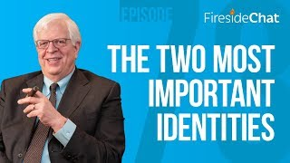 Fireside Chat Ep. 73 — The Two Most Important Identities