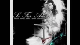 Yinon Yahel Ft. Maya Simantov - So Far Away (Extended Radio Mix) LYRICS