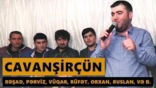 CAVANŞİRÇÜN 2016 (Rəşad, Vüqar, Rüfət, Orxan, Ruslan, Səbuhi və b.) Meyxana