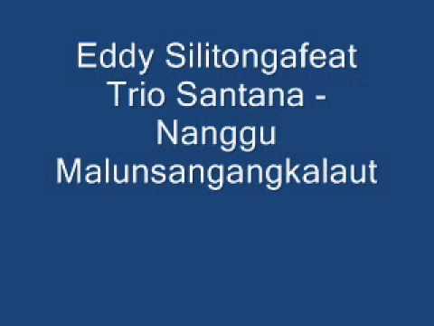 Eddy Silitonga Feat Trio Santana - Nang Gumalunsang Angka Laut video
