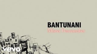 Bantunani - Mister Peacemaker