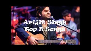 Arijit Singh Top 5 songs (Audio Jukebox)