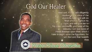 Pastor Prince Obasi-Ike. God Our Healer. Part 2. (Audio)