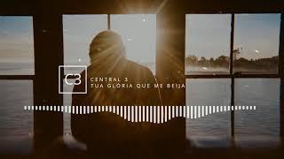 Tua Glória Que Me Beija - Central 3