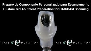 Preparo de Componente Personalizado para Escaneamento - Customized Abutment Preparation for Scanning