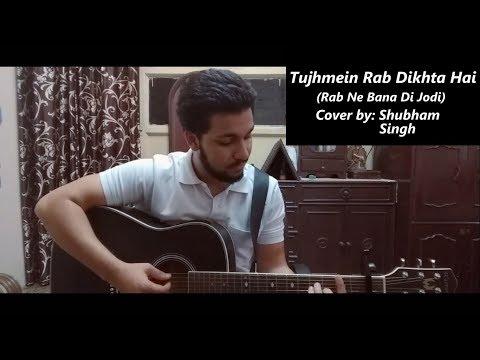 Tujhmein Rab Dikhta Hai | Roop Kumar Rathod | Rab Ne Bana Di Jodi | Cover By Shubham Singh
