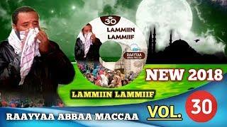 New 2018 Raayyaa Abbaa Maccaa Vol.30 ( LAMMIIN LAMMIIF ) Best Neshida Afaan Oromoo