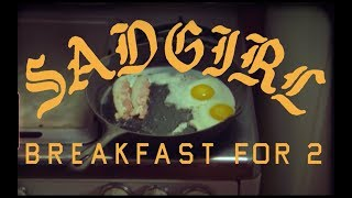 "SadGirl ""Breakfast For 2"" (Official Video)"
