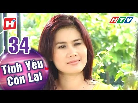 Tình Yêu Còn Lại - Tập 34 | HTV Phim Tình Cảm Việt Nam Hay Nhất 2018