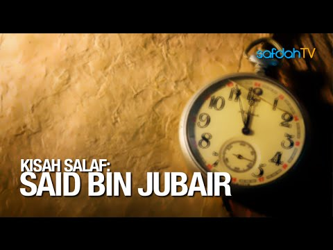 Kisah Salaf: Sa'id Bin Jubair - Ustadz Badru Salam, Lc