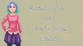 Ironic use of antiSJW lingo