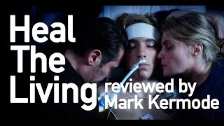 Heal The Living reviewed by Mark Kermode