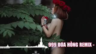 999 đóa hoa hồng remix | nhạc trẻ remix mới nhất 2018