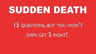 Sudden Death Quiz - Can you make it past question 8?