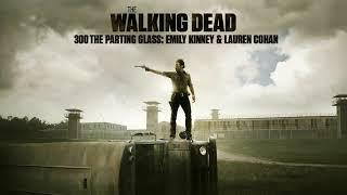 300 - The Parting Glass: Emily Kinney & Lauren Cohan