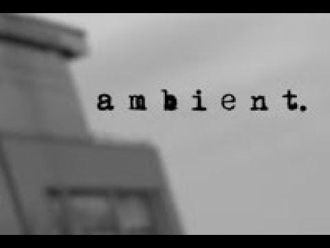 a m b i e n t. (Full Video)
