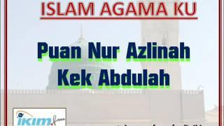 Islam Agama Ku - Puan Nur Azlinah Kek Abdulah