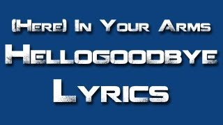 "Hellogoodbye - ""Here (In Your Arms)"" - Lyrics"