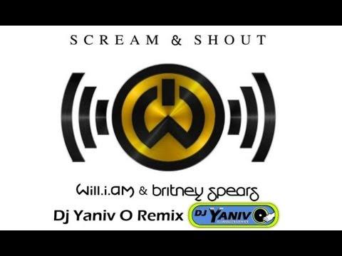 Will.I.Am feat. Britney Spears - Scream & Shout (Remix)   By Dj Yaniv O