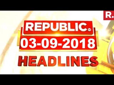 Latest News Headlines - Republic TV   03-09-2018