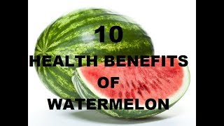 10  HEALTH BENEFITS  OF  WATERMELON